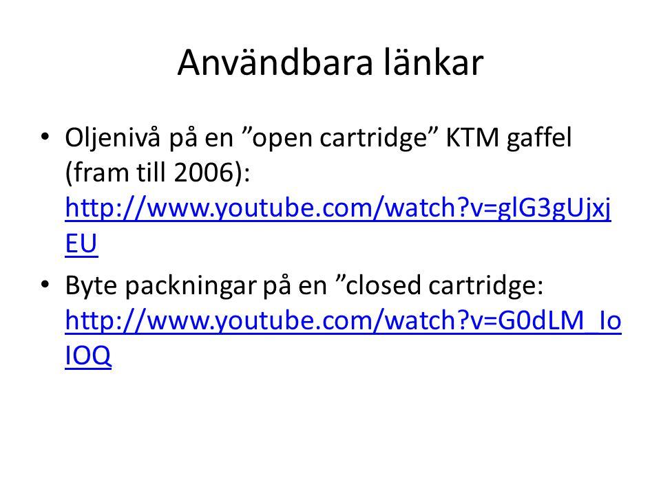 Användbara länkar Oljenivå på en open cartridge KTM gaffel (fram till 2006): http://www.youtube.com/watch v=glG3gUjxjEU.