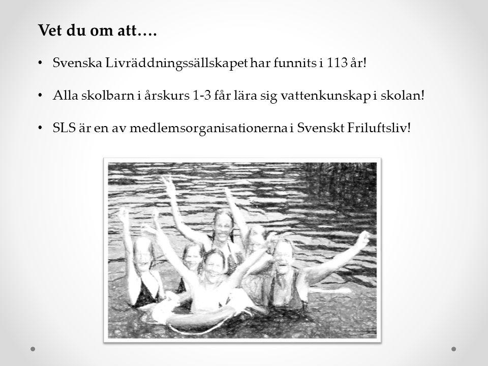 Vet du om att…. Svenska Livräddningssällskapet har funnits i 113 år!