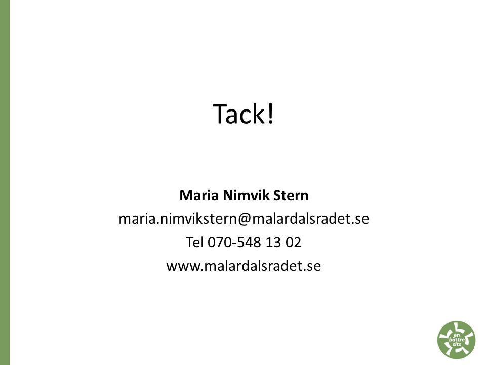 Tack! Maria Nimvik Stern maria.nimvikstern@malardalsradet.se