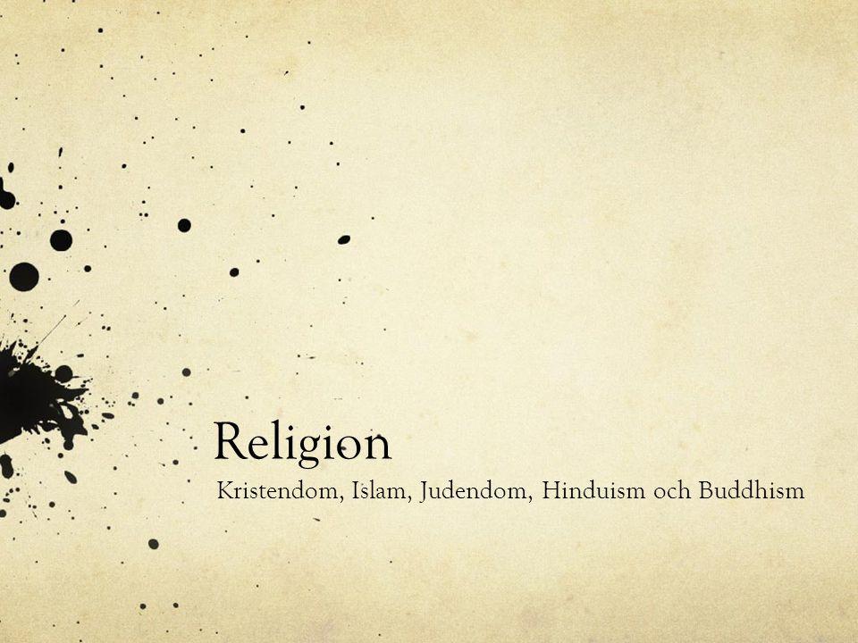 Kristendom, Islam, Judendom, Hinduism och Buddhism