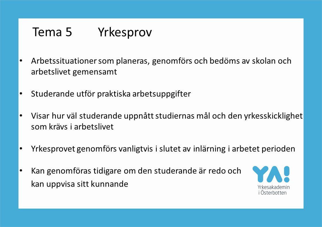 Yrkesprov Tema 5. Arbetssituationer som planeras, genomförs och bedöms av skolan och arbetslivet gemensamt.