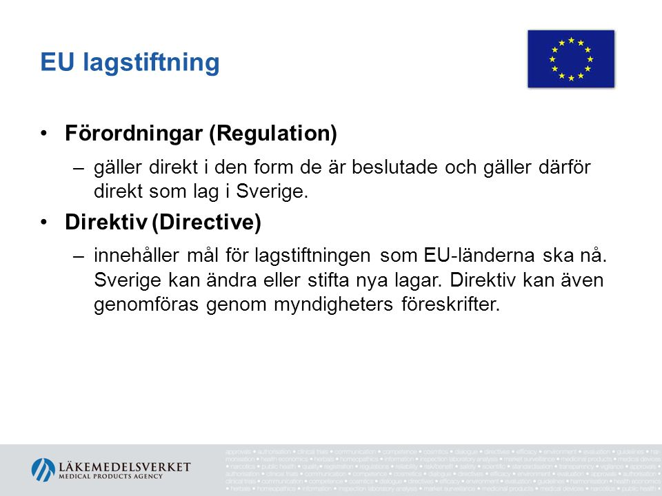 EU lagstiftning Förordningar (Regulation) Direktiv (Directive)