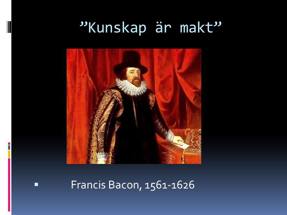 Kunskap är makt Francis Bacon, 1561-1626