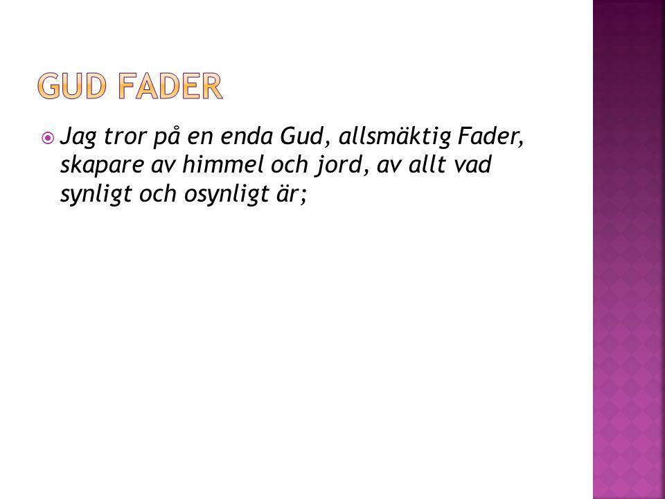 Gud fader Jag tror på en enda Gud, allsmäktig Fader, skapare av himmel och jord, av allt vad synligt och osynligt är;