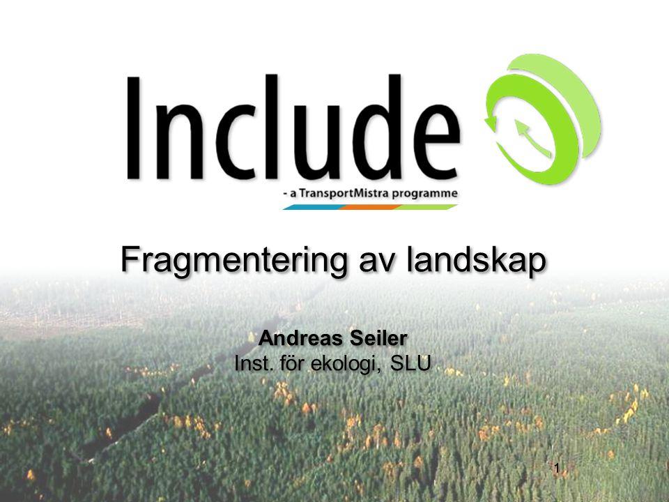 Fragmentering av landskap Andreas Seiler Inst. för ekologi, SLU