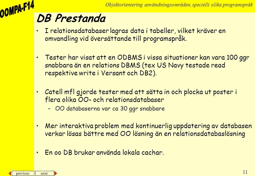 DB Prestanda I relationsdatabaser lagras data i tabeller, vilket kräver en omvandling vid översättande till programspråk.