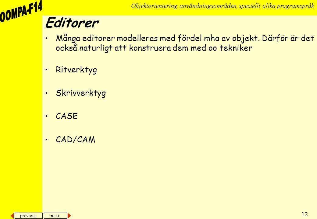 Editorer Många editorer modelleras med fördel mha av objekt. Därför är det också naturligt att konstruera dem med oo tekniker.