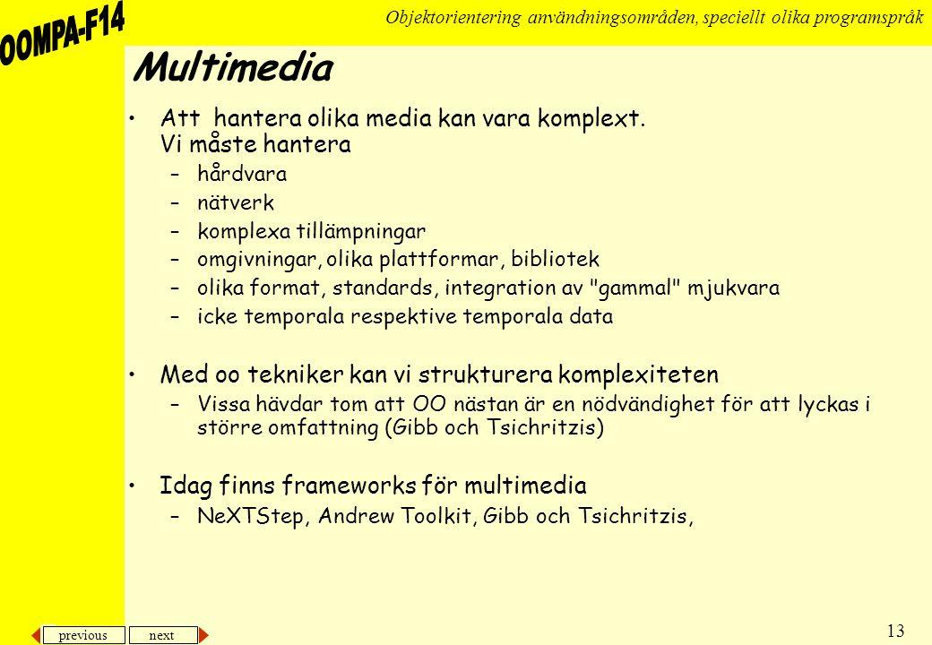 Multimedia Att hantera olika media kan vara komplext. Vi måste hantera