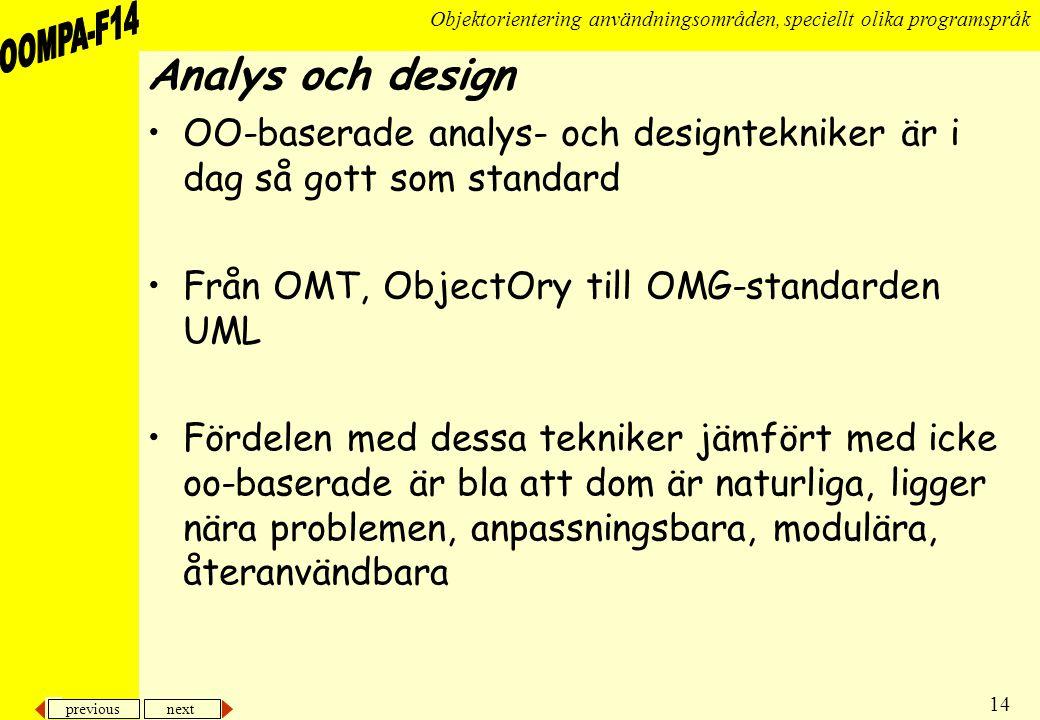 Analys och design OO-baserade analys- och designtekniker är i dag så gott som standard. Från OMT, ObjectOry till OMG-standarden UML.
