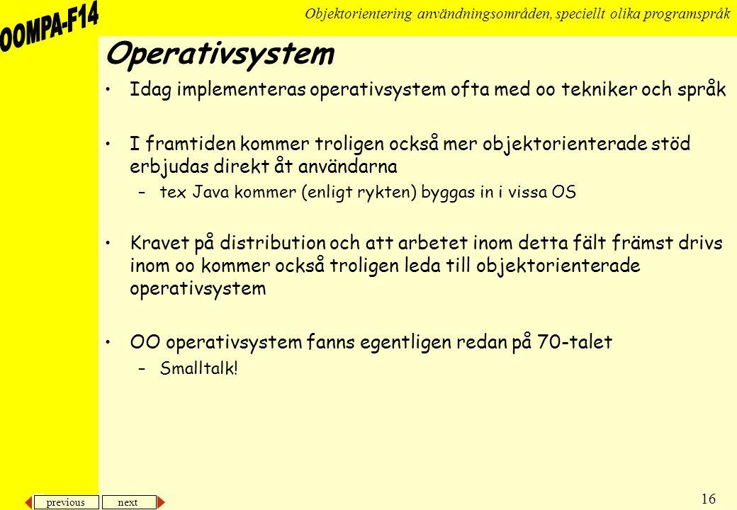 Operativsystem Idag implementeras operativsystem ofta med oo tekniker och språk.