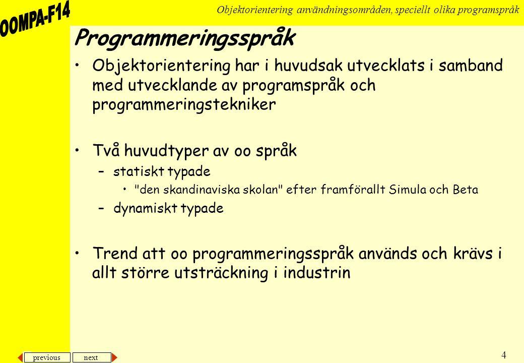Programmeringsspråk Objektorientering har i huvudsak utvecklats i samband med utvecklande av programspråk och programmeringstekniker.