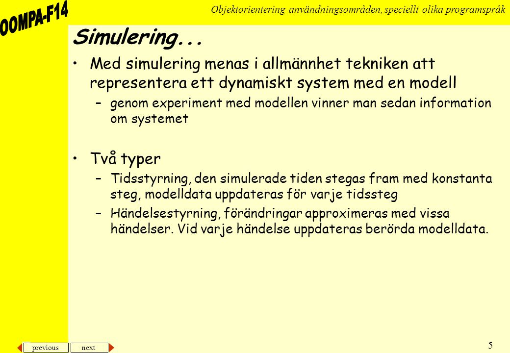 Simulering... Med simulering menas i allmännhet tekniken att representera ett dynamiskt system med en modell.