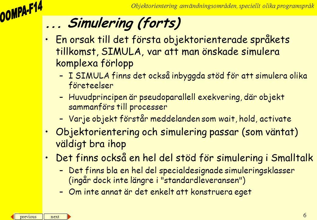 ... Simulering (forts) En orsak till det första objektorienterade språkets tillkomst, SIMULA, var att man önskade simulera komplexa förlopp.