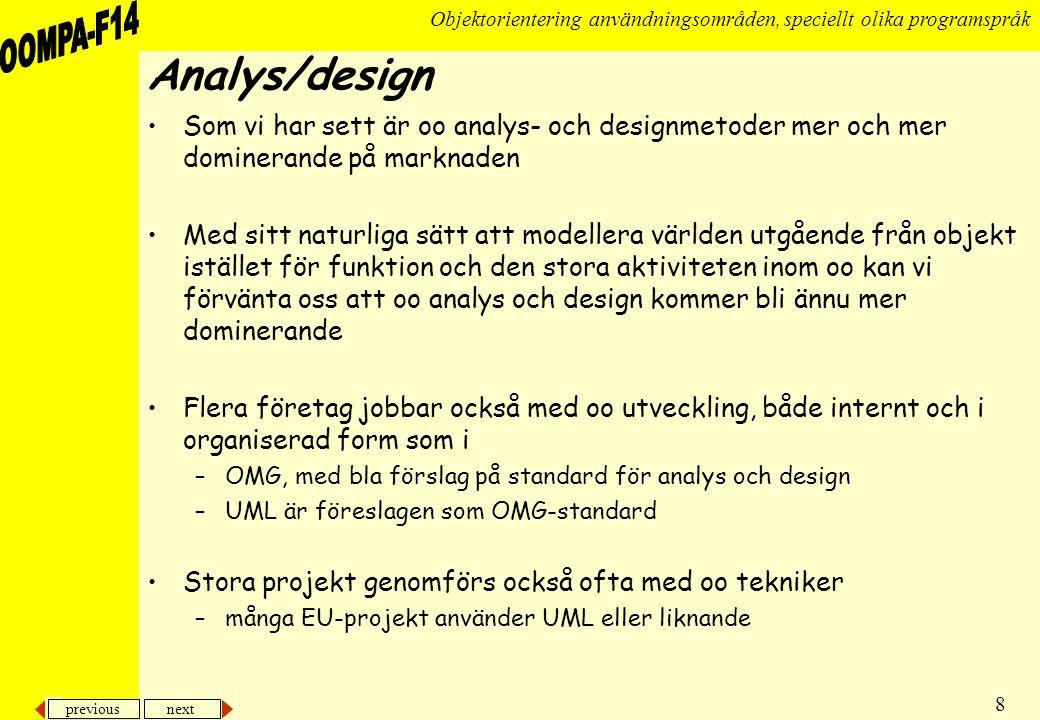 Analys/design Som vi har sett är oo analys- och designmetoder mer och mer dominerande på marknaden.
