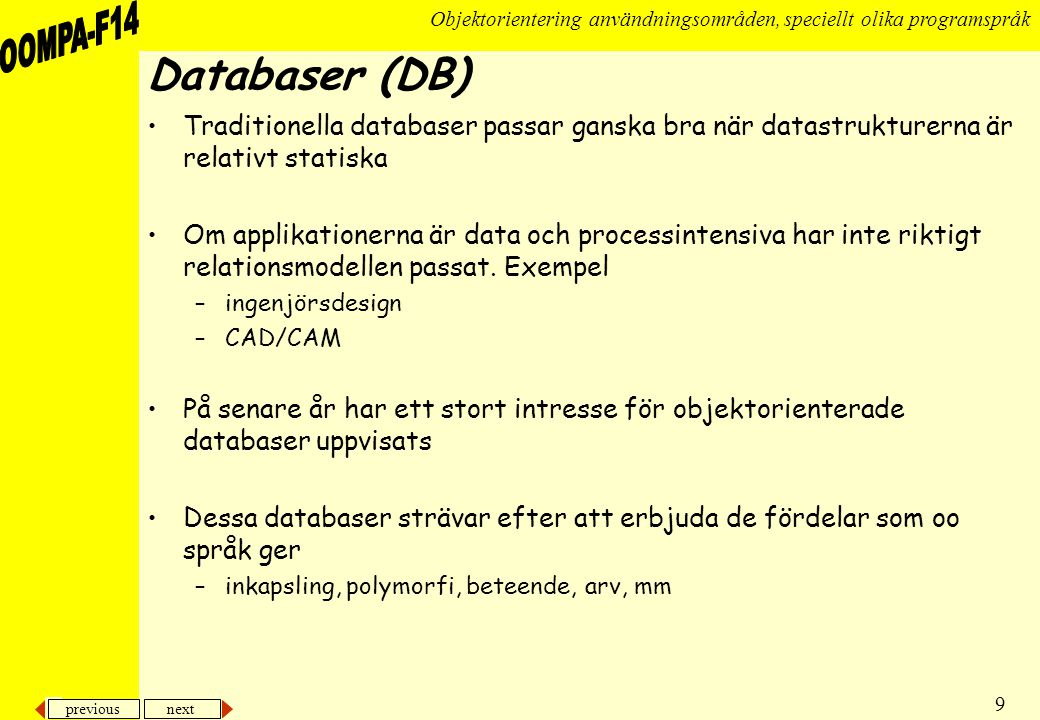 Databaser (DB) Traditionella databaser passar ganska bra när datastrukturerna är relativt statiska.