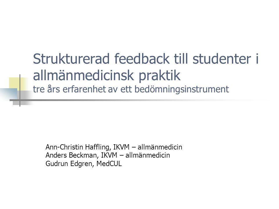 Strukturerad feedback till studenter i allmänmedicinsk praktik tre års erfarenhet av ett bedömningsinstrument