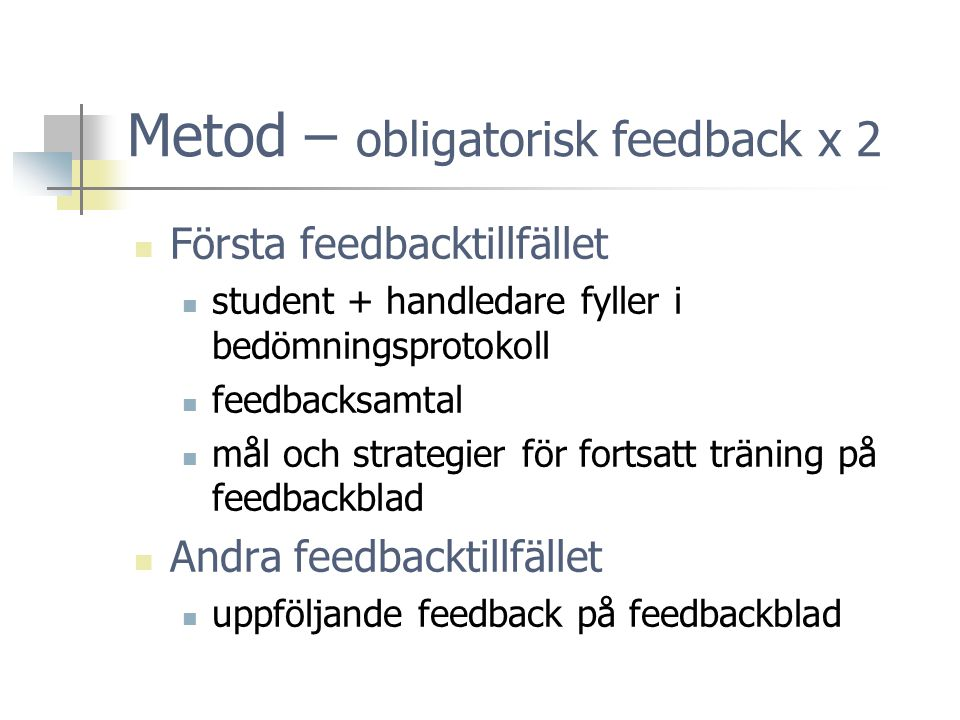 Metod – obligatorisk feedback x 2