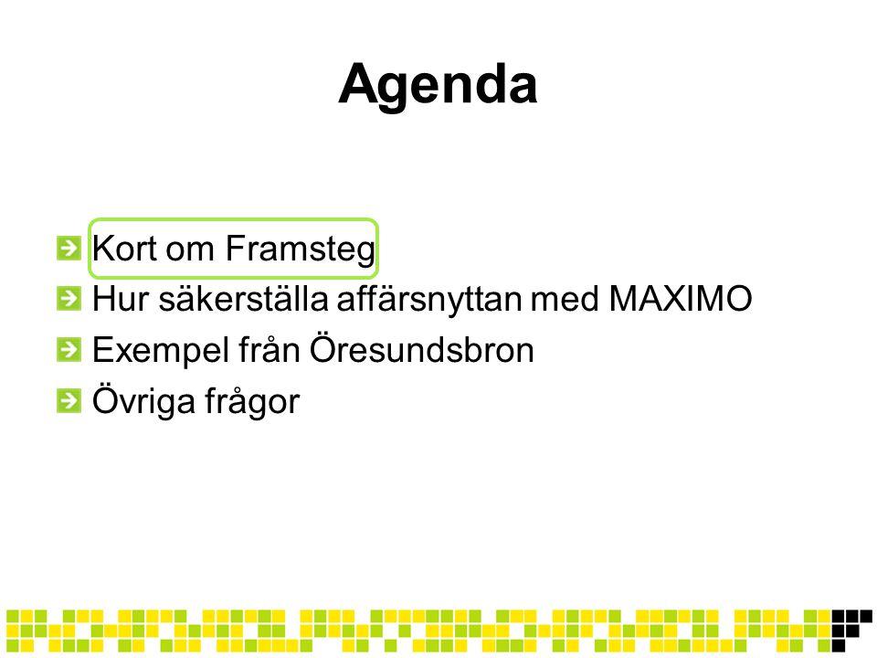 Agenda Kort om Framsteg Hur säkerställa affärsnyttan med MAXIMO