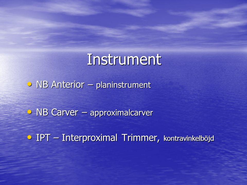 Instrument NB Anterior – planinstrument NB Carver – approximalcarver