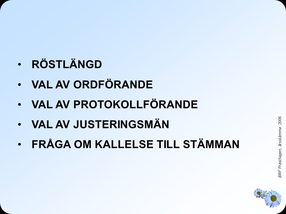 RÖSTLÄNGD VAL AV ORDFÖRANDE. VAL AV PROTOKOLLFÖRANDE.