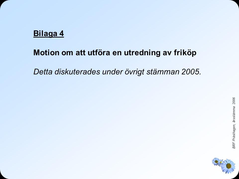 Bilaga 4 Motion om att utföra en utredning av friköp Detta diskuterades under övrigt stämman 2005.