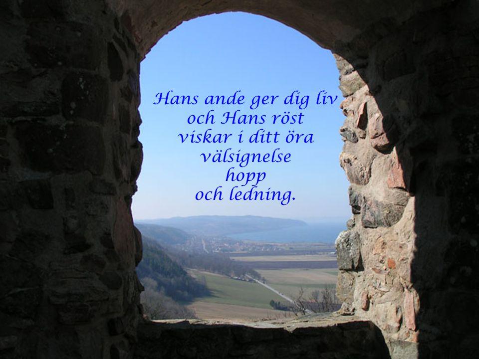 Hans ande ger dig liv och Hans röst viskar i ditt öra välsignelse hopp och ledning.