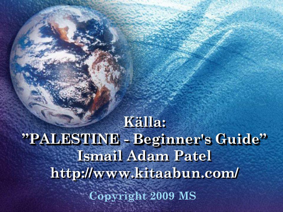 Källa: PALESTINE - Beginner s Guide Ismail Adam Patel http://www