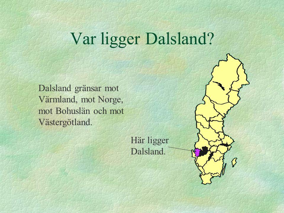 Var ligger Dalsland. Dalsland gränsar mot Värmland, mot Norge, mot Bohuslän och mot Västergötland.