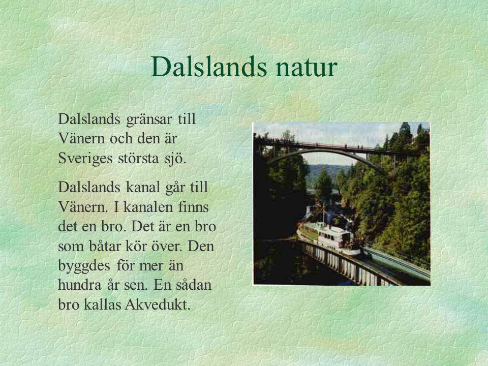 Dalslands natur Dalslands gränsar till Vänern och den är Sveriges största sjö.