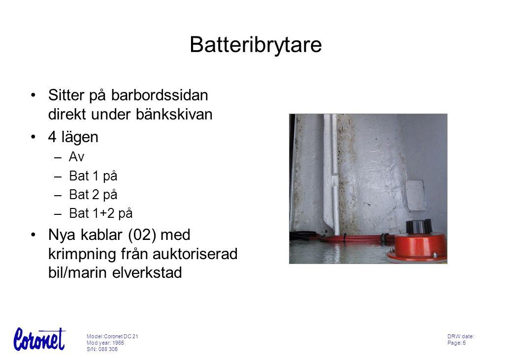 Batteribrytare Sitter på barbordssidan direkt under bänkskivan 4 lägen