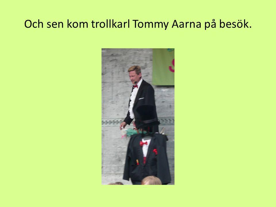 Och sen kom trollkarl Tommy Aarna på besök.