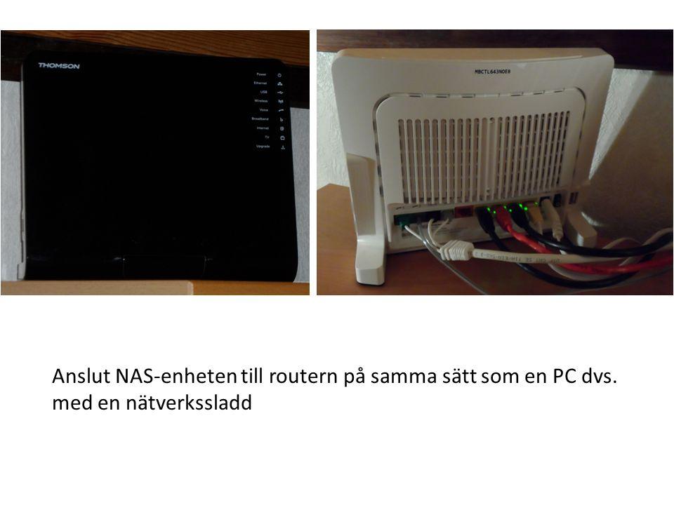 Anslut NAS-enheten till routern på samma sätt som en PC dvs.