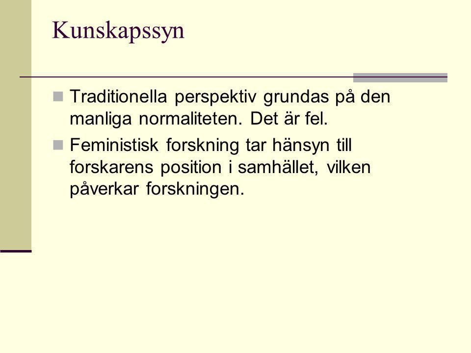 Kunskapssyn Traditionella perspektiv grundas på den manliga normaliteten. Det är fel.
