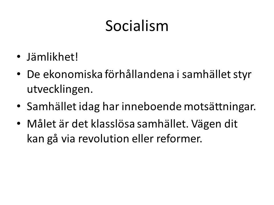 Socialism Jämlikhet! De ekonomiska förhållandena i samhället styr utvecklingen. Samhället idag har inneboende motsättningar.