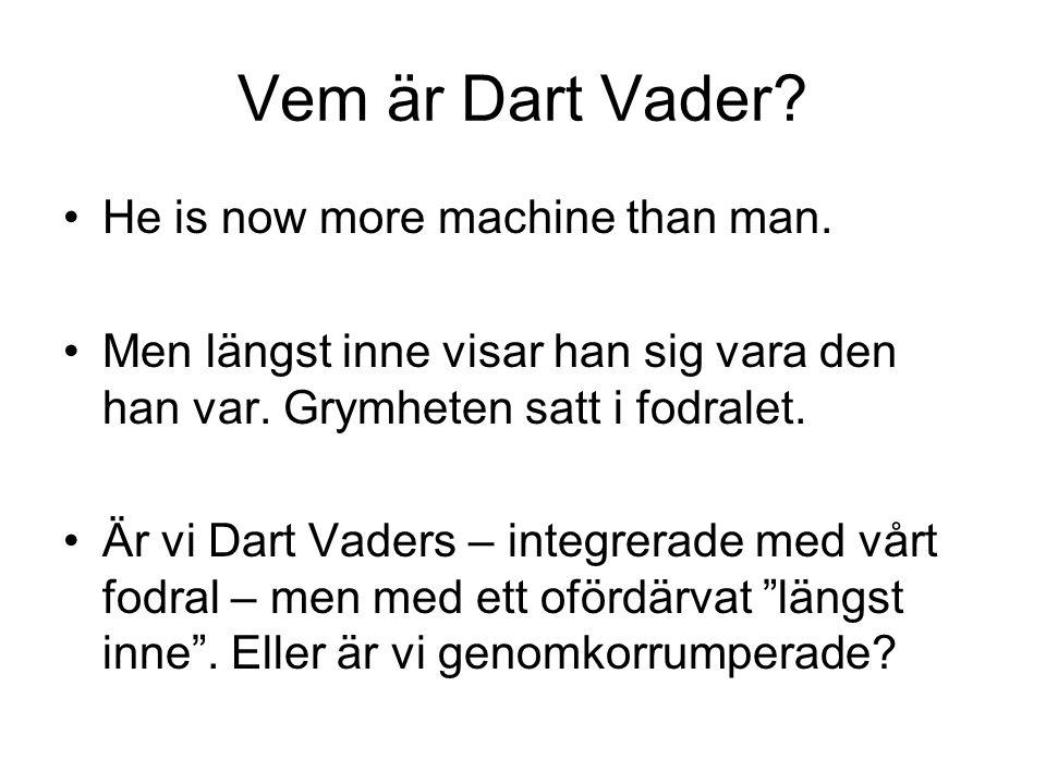 Vem är Dart Vader He is now more machine than man.