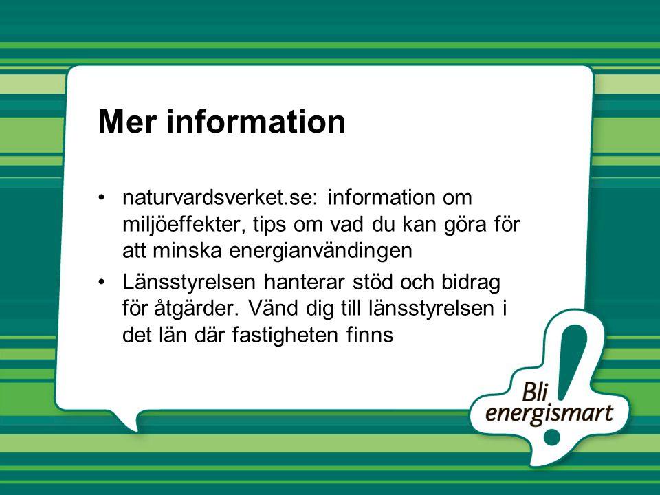 Mer information naturvardsverket.se: information om miljöeffekter, tips om vad du kan göra för att minska energianvändingen.