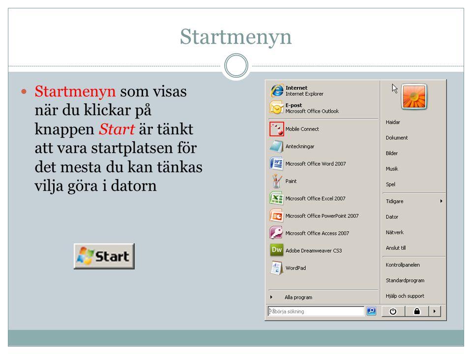 Startmenyn Startmenyn som visas när du klickar på knappen Start är tänkt att vara startplatsen för det mesta du kan tänkas vilja göra i datorn.