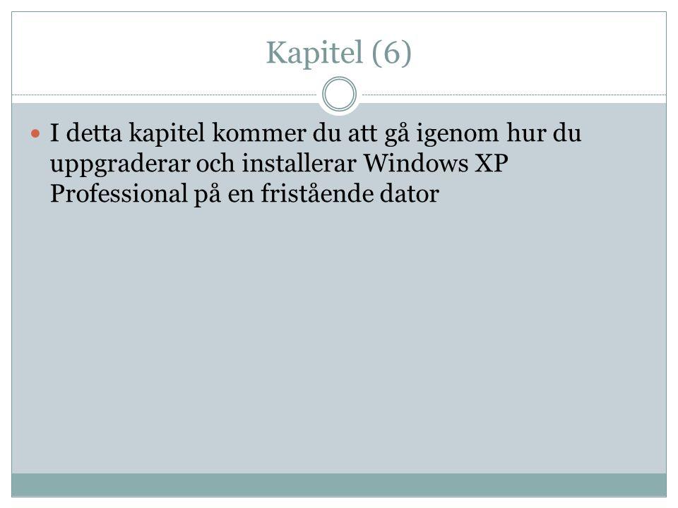 Kapitel (6) I detta kapitel kommer du att gå igenom hur du uppgraderar och installerar Windows XP Professional på en fristående dator.