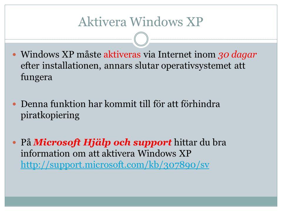 Aktivera Windows XP Windows XP måste aktiveras via Internet inom 30 dagar efter installationen, annars slutar operativsystemet att fungera.