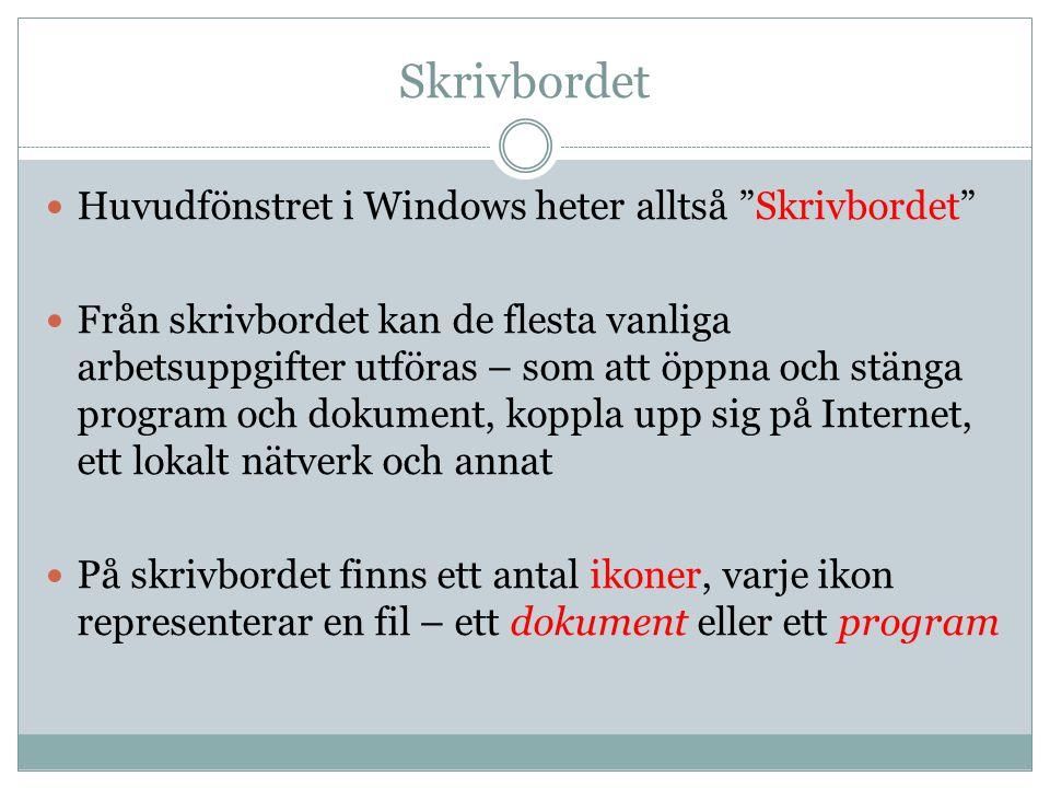 Skrivbordet Huvudfönstret i Windows heter alltså Skrivbordet