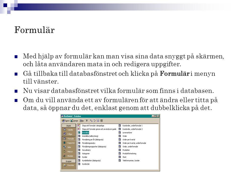 Formulär Med hjälp av formulär kan man visa sina data snyggt på skärmen, och låta användaren mata in och redigera uppgifter.
