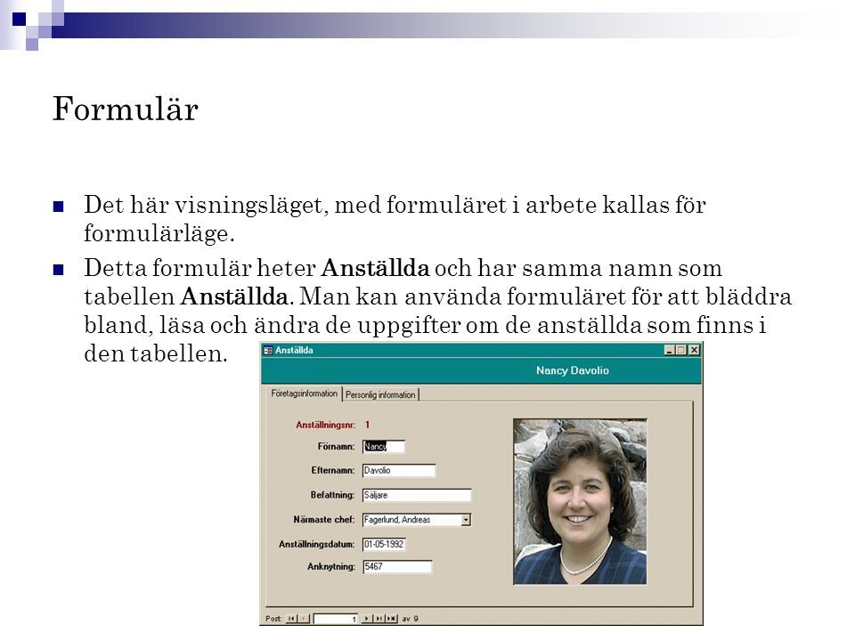 Formulär Det här visningsläget, med formuläret i arbete kallas för formulärläge.
