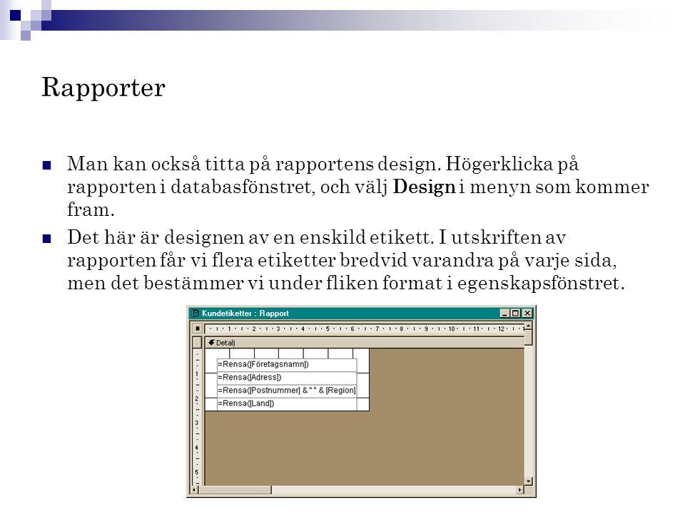 Rapporter Man kan också titta på rapportens design. Högerklicka på rapporten i databasfönstret, och välj Design i menyn som kommer fram.