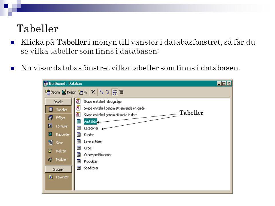 Tabeller Klicka på Tabeller i menyn till vänster i databasfönstret, så får du se vilka tabeller som finns i databasen: