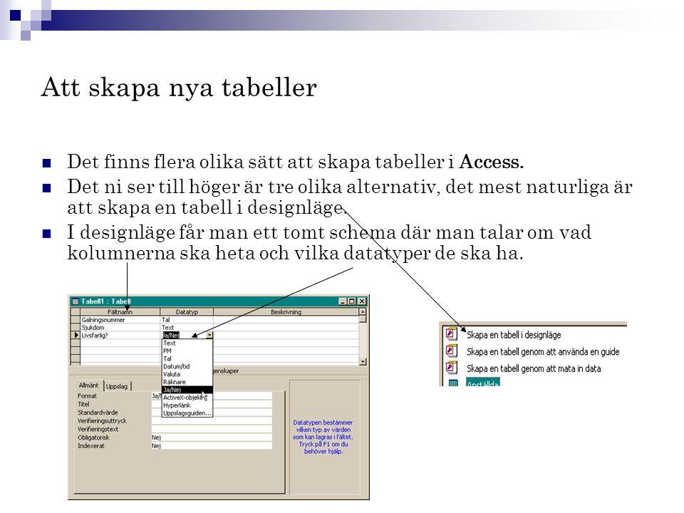 Att skapa nya tabeller Det finns flera olika sätt att skapa tabeller i Access.