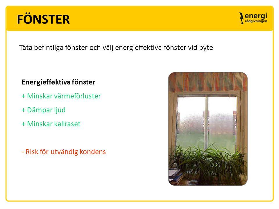 FÖNSTER Täta befintliga fönster och välj energieffektiva fönster vid byte. Energieffektiva fönster.