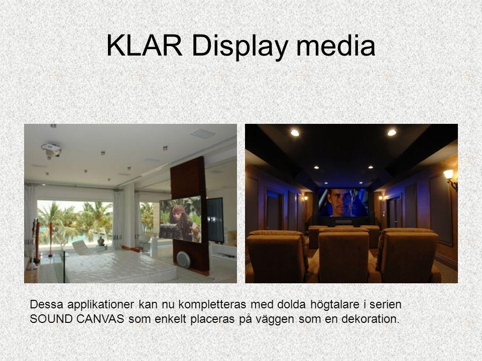 KLAR Display media Dessa applikationer kan nu kompletteras med dolda högtalare i serien SOUND CANVAS som enkelt placeras på väggen som en dekoration.