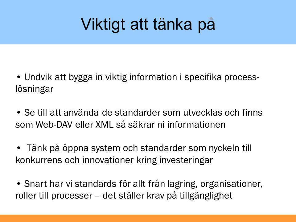 Viktigt att tänka på Undvik att bygga in viktig information i specifika process-lösningar.