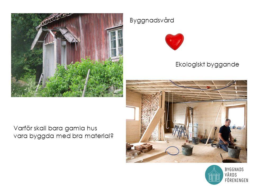 Byggnadsvård Ekologiskt byggande Varför skall bara gamla hus vara byggda med bra material