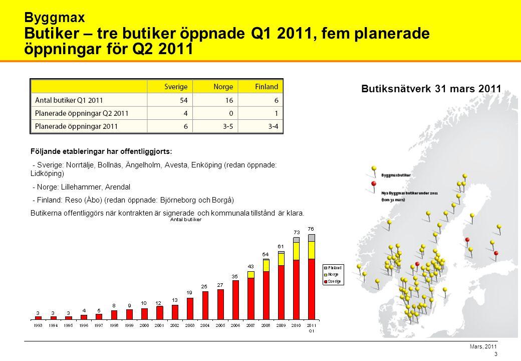 Byggmax Butiker – tre butiker öppnade Q1 2011, fem planerade öppningar för Q2 2011. Butiksnätverk 31 mars 2011.
